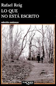 Haz click en la foto para leer sobre libro Lo que no está escrito (Rafael Reig)
